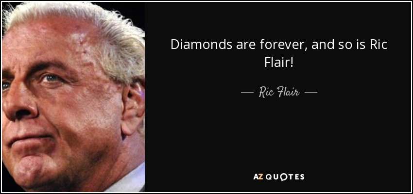 Diamonds are forever, and so is Ric Flair! - Ric Flair
