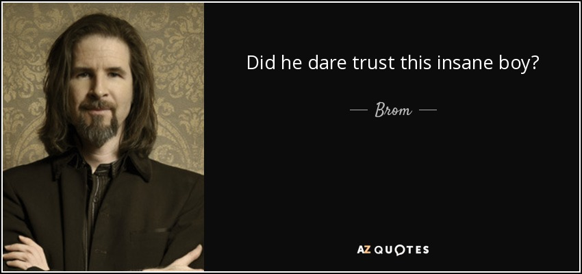 Did he dare trust this insane boy? - Brom