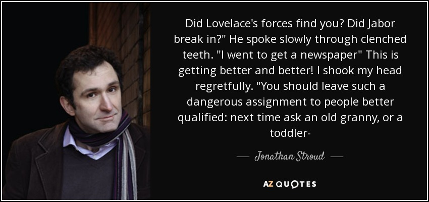 Did Lovelace's forces find you? Did Jabor break in?
