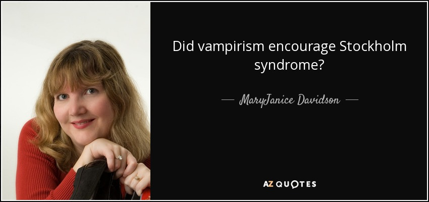 Did vampirism encourage Stockholm syndrome? - MaryJanice Davidson