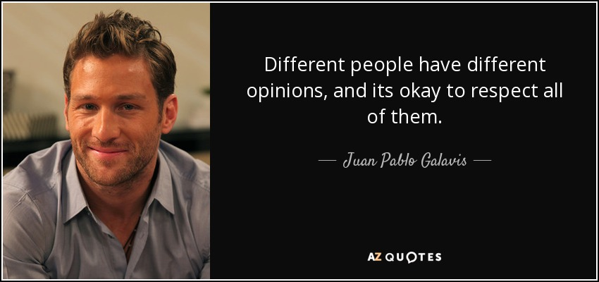 Juan Pablo Galavis Quote Different People Have Different Opinions