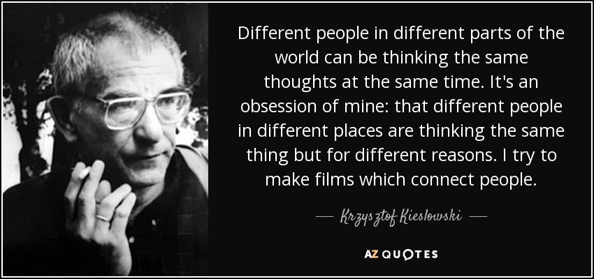 Krzysztof Kieslowski Quote Different People In Different Parts Of