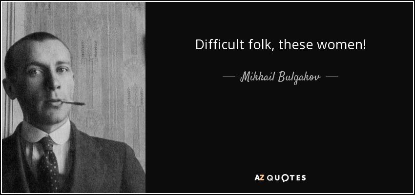Difficult folk, these women! - Mikhail Bulgakov