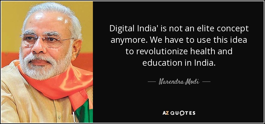 Digital India' is not an elite concept anymore. We have to use this idea to revolutionize health and education in India. - Narendra Modi