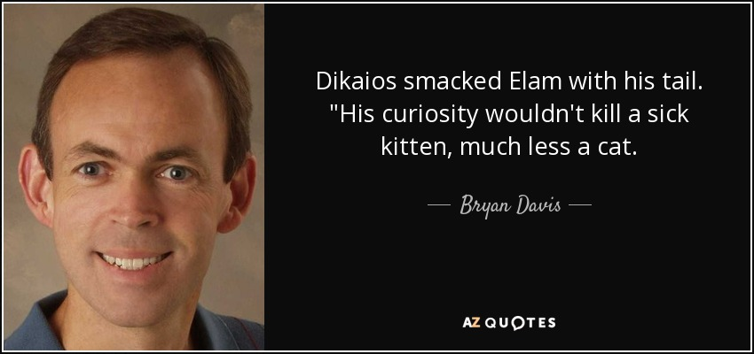 Dikaios smacked Elam with his tail.