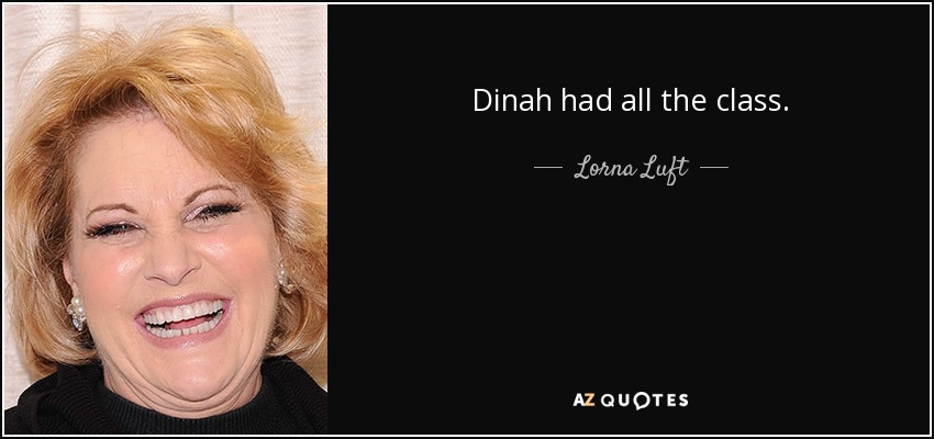 Dinah had all the class. - Lorna Luft