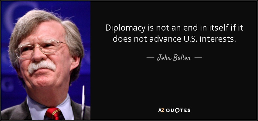 Diplomacy is not an end in itself if it does not advance U.S. interests. - John Bolton