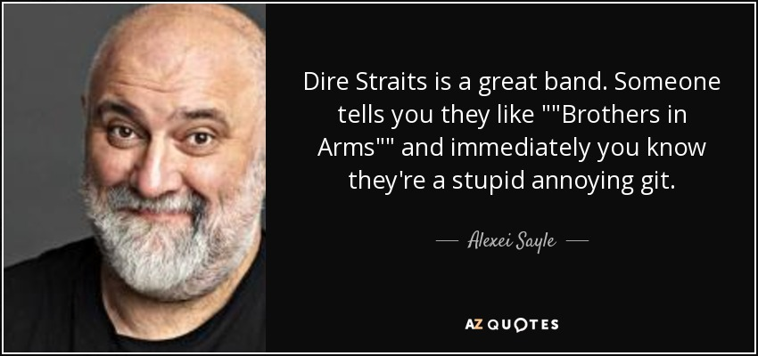Alexei Sayle Quote: Dire Straits Is A Great Band. Someone