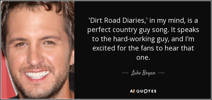 Luke Bryan Quote Dirt Road Diaries In My Mind Is A Perfect