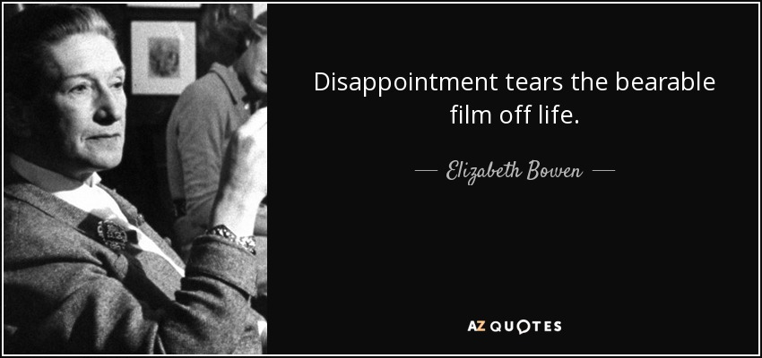 Elizabeth Bowen Quote Disappointment Tears The Bearable Film Off Life
