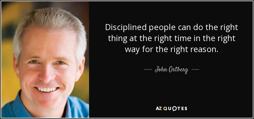 John Ortberg Quote: Disciplined People Can Do The Right