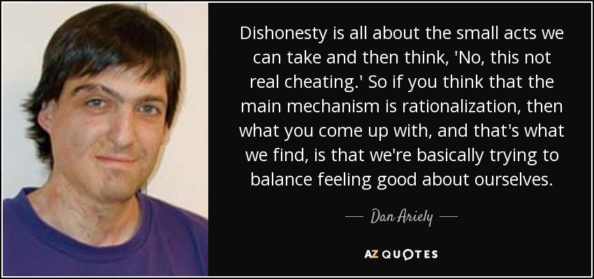 Dan Ariely Quote Dishonesty Is All About The Small Acts We Can Take