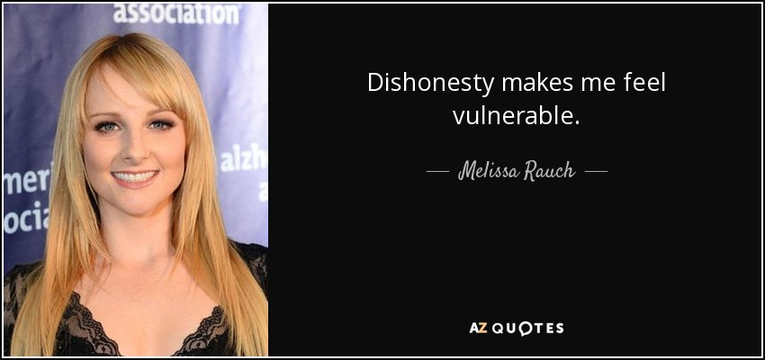 Dishonesty makes me feel vulnerable. - Melissa Rauch
