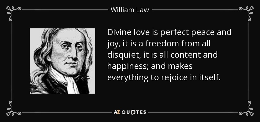 William Law Quote Divine Love Is Perfect Peace And Joy It Is A Amazing Divine Love Quotes
