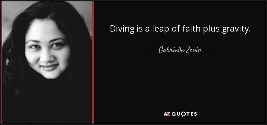 Diving is a leap of faith plus gravity. - Gabrielle Zevin