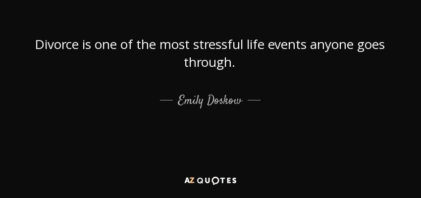 Stressful Life Quotes Mesmerizing Emily Doskow Quote Divorce Is One Of The Most Stressful Life