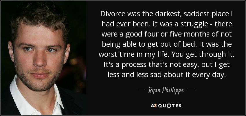 Ryan Phillippe Quote Divorce Was The Darkest Saddest Place I Had Ever Been