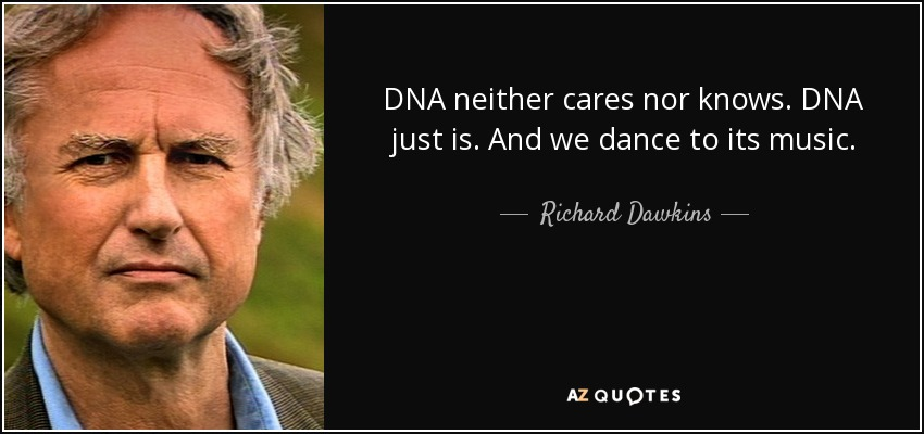 Dna Quotes And Sayings: Richard Dawkins Quote: DNA Neither Cares Nor Knows. DNA