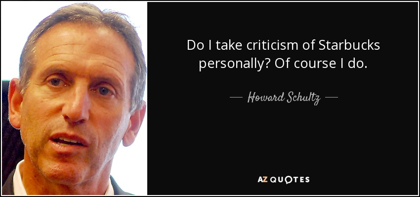 Howard Schultz quote: Do I take criticism of Starbucks personally ...