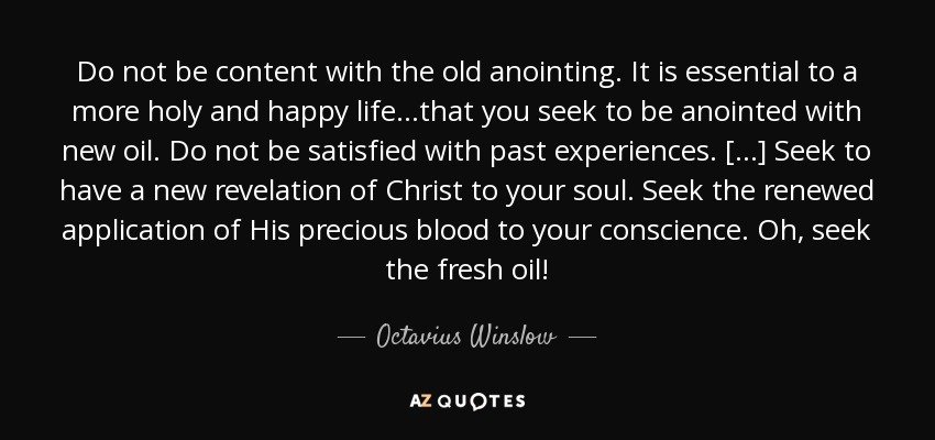 Octavius Winslow quote: Do not be content with the old
