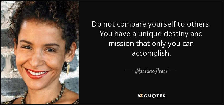 Mariane Pearl Quote Do Not Compare Yourself To Others You Have A