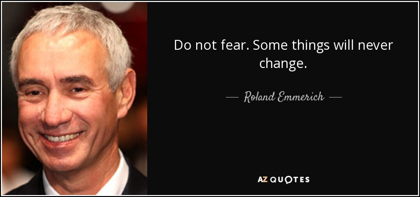 Roland Emmerich Quote Do Not Fear Some Things Will Never Change
