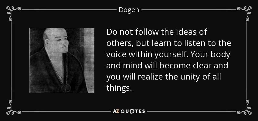 Dogen Quote: Do Not Follow The Ideas Of Others, But Learn