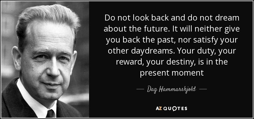 Dag Hammarskjold Quote Do Not Look Back And Do Not Dream About The
