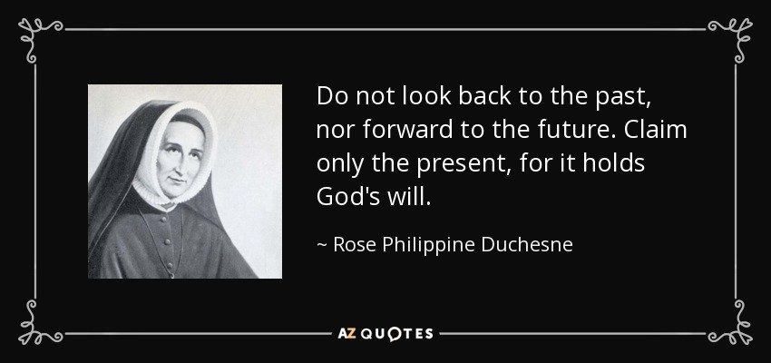 Rose Philippine Duchesne Quote Do Not Look Back To The Past Nor
