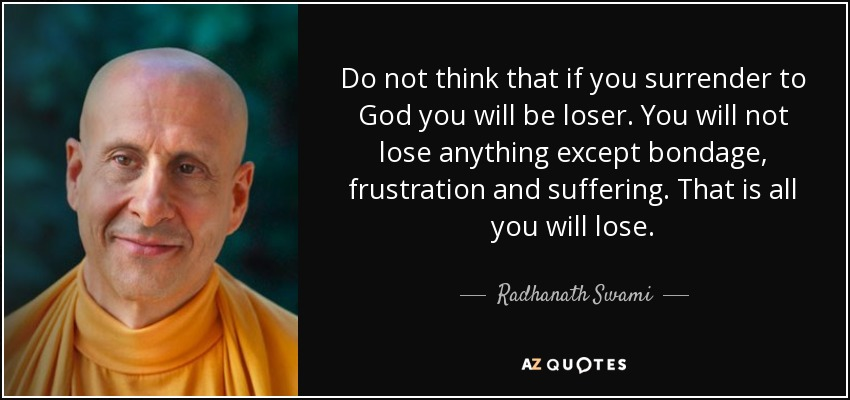 Radhanath Swami Quote Do Not Think That If You Surrender To God You