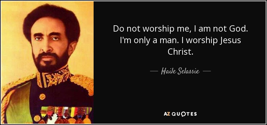 Haile Selassie quote: Do not worship me, I am not God. I'm ...