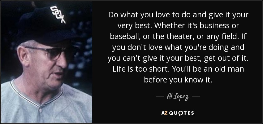 Al Lopez Quote: Do What You Love To Do And Give It Your