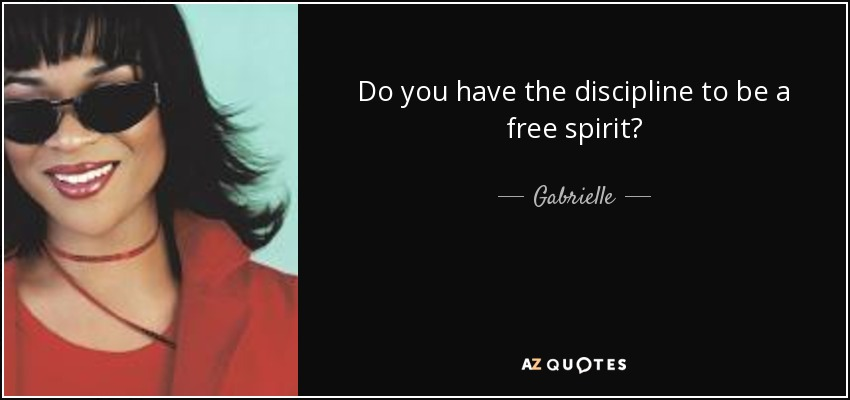 Gabrielle Quote Do You Have The Discipline To Be A Free Spirit