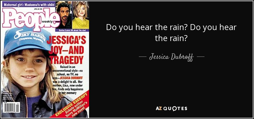 Do you hear the rain? Do you hear the rain? - Jessica Dubroff