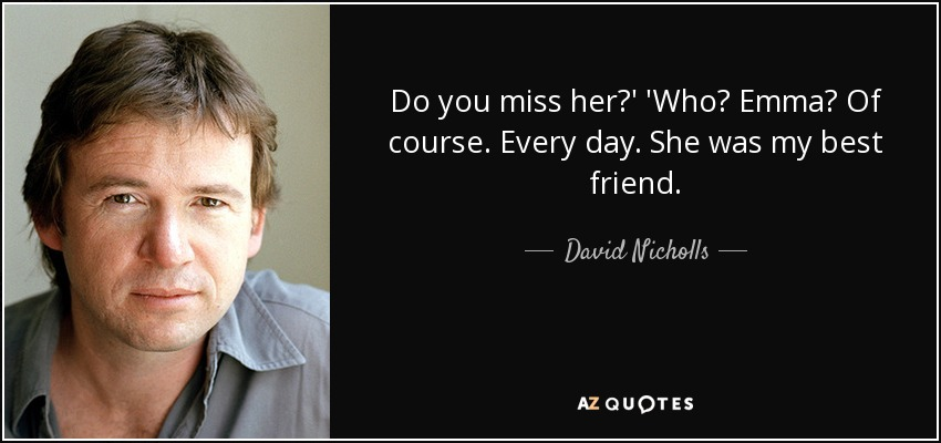 David Nicholls Quote Do You Miss Her Who Emma Of Course Every