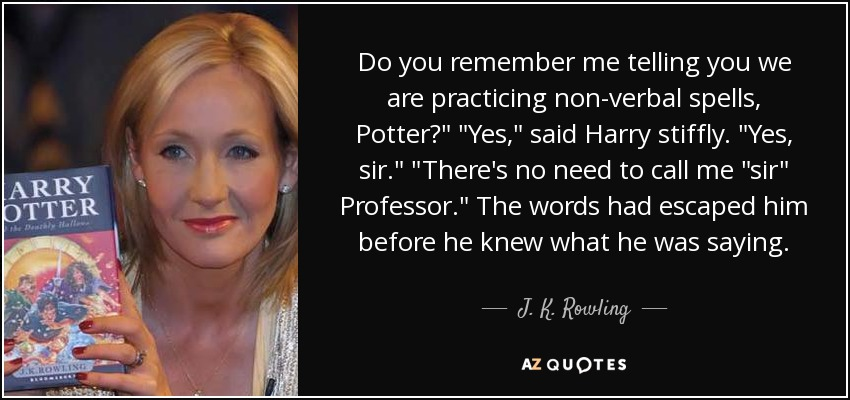 Do you remember me telling you we are practicing non-verbal spells, Potter?
