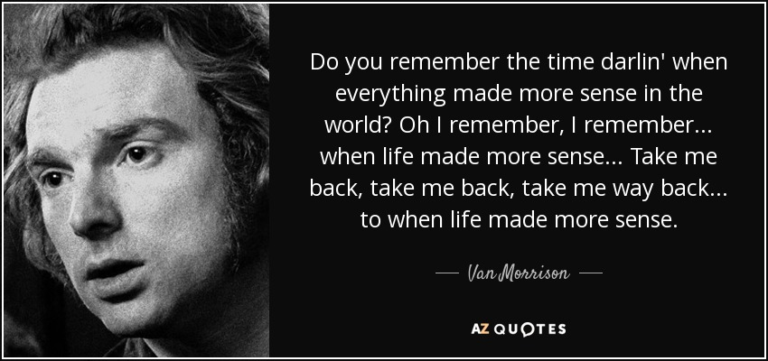 Van Morrison Quote: Do You Remember The Time Darlin' When