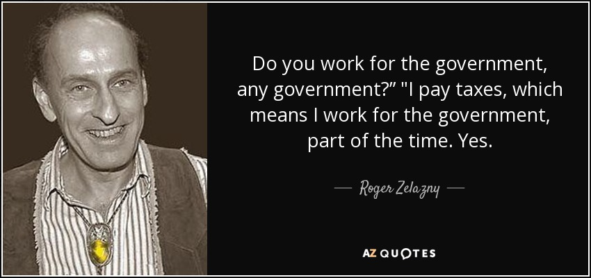 Do you work for the government, any government?""