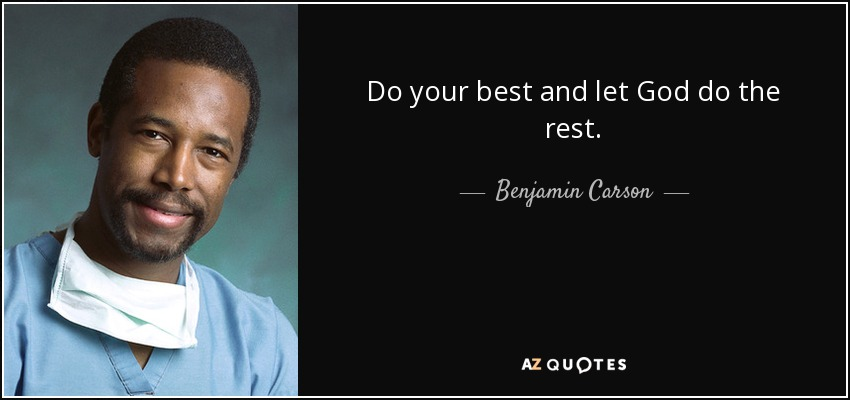 Do your best and let God do the rest. - Benjamin Carson