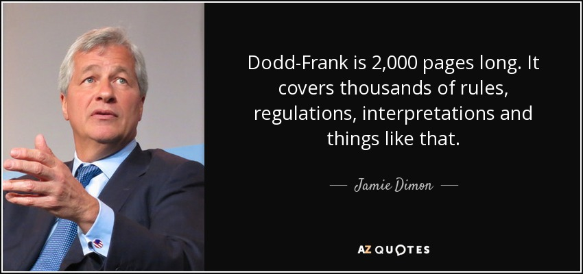 Dodd-Frank is 2,000 pages long. It covers thousands of rules, regulations, interpretations and things like that. - Jamie Dimon