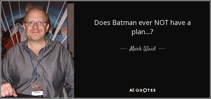 Does Batman ever NOT have a plan...? - Mark Waid