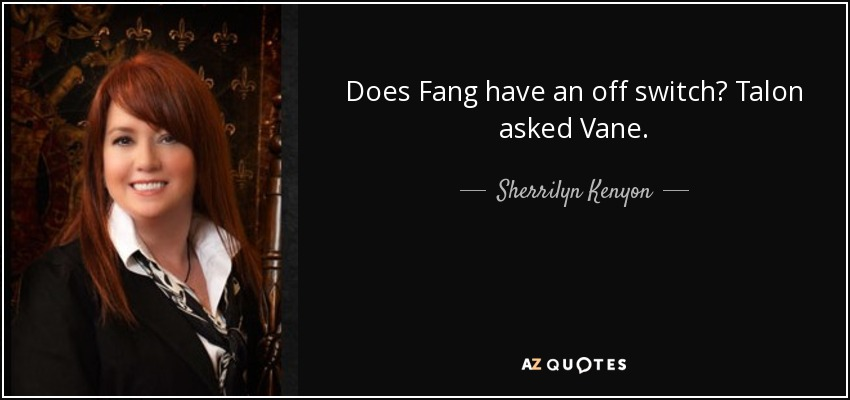 Does Fang have an off switch? Talon asked Vane. - Sherrilyn Kenyon