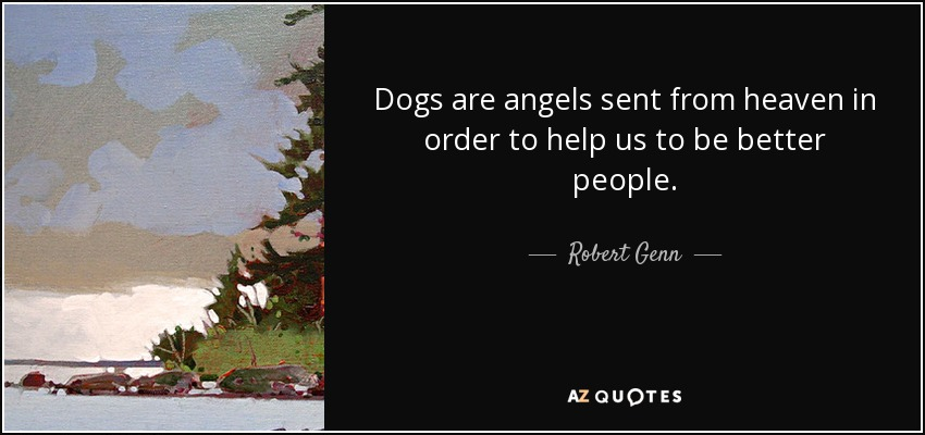 Robert Genn Quote Dogs Are Angels Sent From Heaven In Order To Help