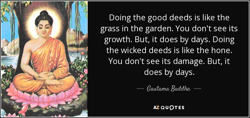 Gautama Buddha Quote Doing The Good Deeds Is Like The Grass In The
