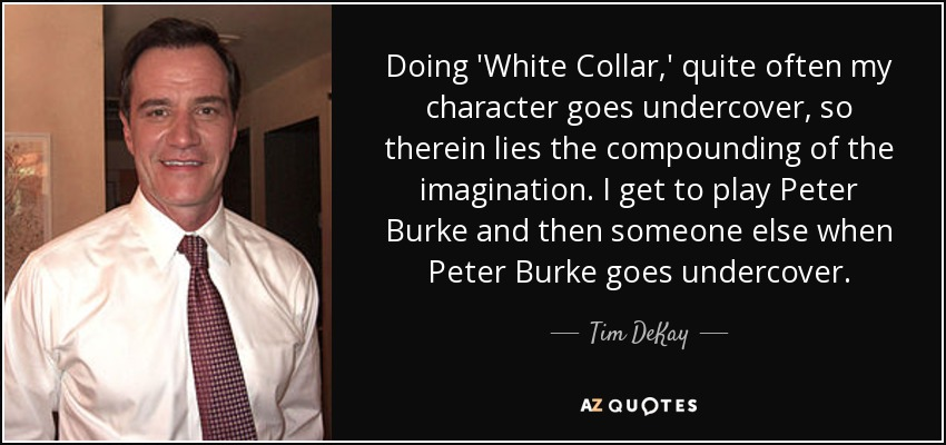 Tim DeKay quote: Doing \'White Collar,\' quite often my ...