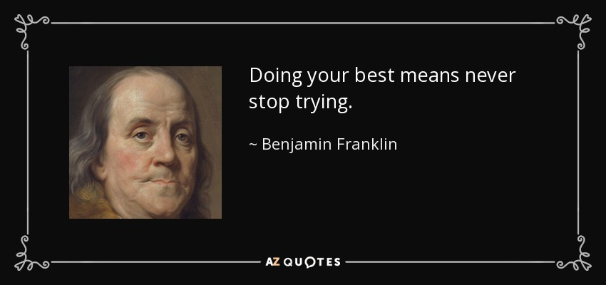 Doing your best means never stop trying. - Benjamin Franklin