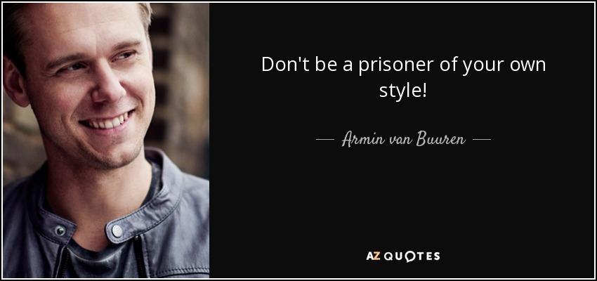 Don't be a prisoner of your own style! - Armin van Buuren