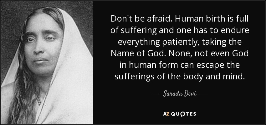 Sarada Devi quote: Don't be afraid. Human birth is full of ...