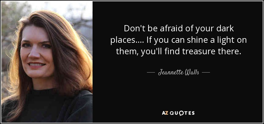 Jeannette Walls Quote Dont Be Afraid Of Your Dark Places If