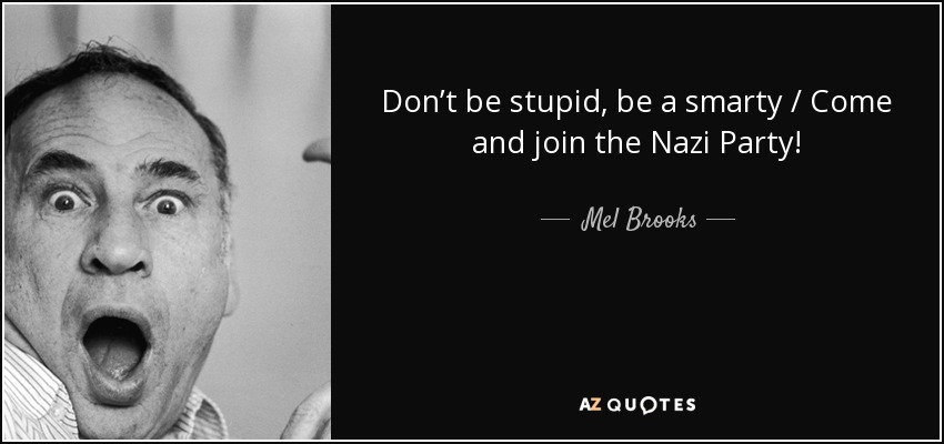 Mel Brooks Quote Don T Be Stupid Be A Smarty Come And Join